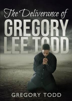 The Deliverance of Gregory Lee Todd