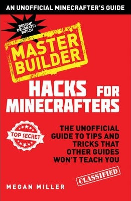 Hacks for Minecrafters The Unofficial Guide to Tips and Tricks That Other Guides Wont Teach You Combat Edition