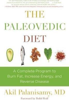The Paleovedic Diet : A Complete Program to Burn Fat, Increase Energy, and Reverse Disease – Akil Palanisamy