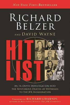 Hit List  An In-Depth Investigation into the Mysterious Deaths of Witnesses to the JFK Assassination