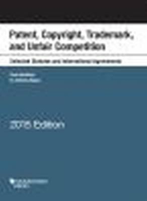 Patent, Copyright, Trademark, Unfair Competition, Selected Statutes International Agreements