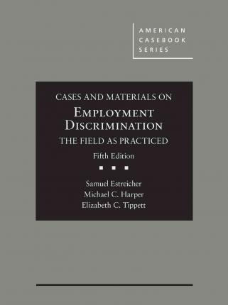 Cases and Materials on Employment Discrimination, the Field as Practiced