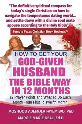 How to Get Your God-Given Husband the Bible Way in 12 Months