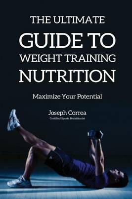 The Ultimate Guide to Weight Training Nutrition : Maximize Your Potential