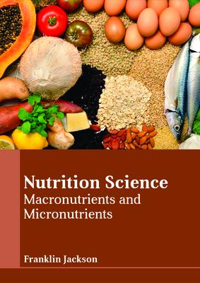 Nutrition Science Macronutrients and Micronutrients