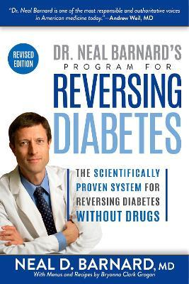 Dr. Neal Barnard's Program for Reversing Diabetes : The Scientifically Proven System for Reversing Diabetes Without Drugs