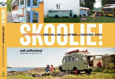 Skoolie!: How to Convert a School Bus or Van Into a Tiny Home or Recreational Vehicle