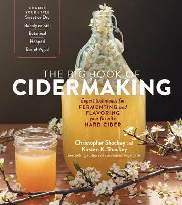 Big Book of Cidermaking: Expert Techniques for Fermenting and Flavoring Your Favorite Hard Cider