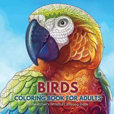 Birds Coloring Book for Adults  Birdwatcher's Mindful Coloring Book