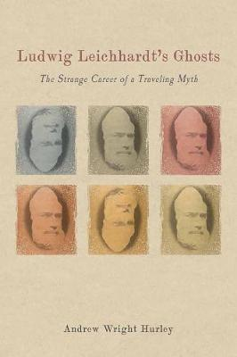 Ludwig Leichhardt`s Ghosts - The Strange Career of a Traveling Myth