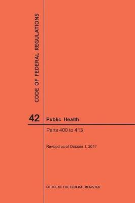 Code of Federal Regulations Title 42, Public Health, Parts 400-413, 2017