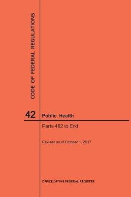 Code of Federal Regulations Title 42, Public Health, Parts 482-End, 2017