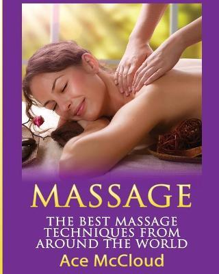 Massage : The Best Massage Techniques from Around the World