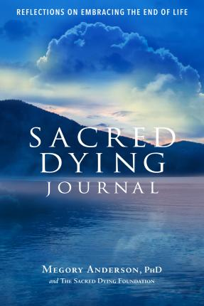 Sacred Dying Journal : Reflections on Embracing the End of Life