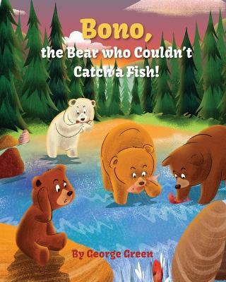 Bono The Bear Who Couldnt Catch A Fish George Green 9781641361675