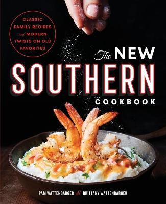 The New Southern Cookbook  Classic Family Recipes and Modern Twists on Old Favorites