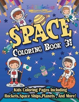 Space Coloring Book 3! Kids Coloring Pages Including Rockets, Space Ships, Planets, and More!