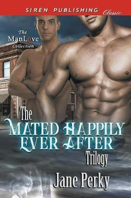 The Mated Happily Ever After Trilogy [Repaying His Debt  Dangerous Transaction Mate of Convenience] (Siren Publishing Classic ManLove)
