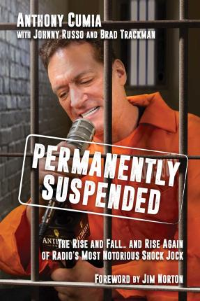 Permanently Suspended : The Rise and Fall... and Rise Again of Radio's Most Notorious Shock Jock