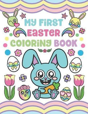 My First Easter Coloring Book  Easter Toddler Coloring Pages Activity for Ages 1-3 with Eggs, Baskets, Animals, Flowers and more!
