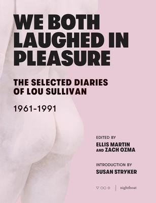 We Both Laughed In Pleasure : The Selected Diaries of Lou Sullivan