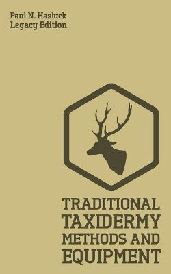 Traditional Taxidermy Methods And Equipment (Legacy Edition)