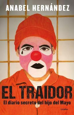 El Traidor. El Diario Secreto del Hijo del Mayo / The Traitor. the Secret Diary of Mayo's Son