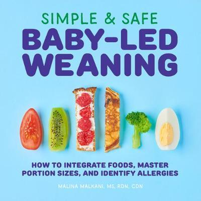 Simple & Safe Baby-Led Weaning : How to Integrate Foods, Master Portion Sizes, and Identify Allergies