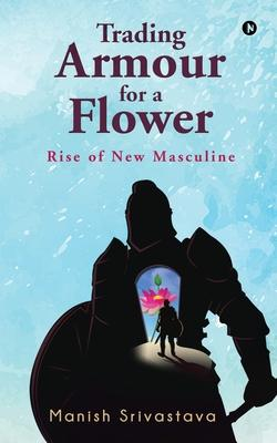 Trading Armour for a Flower