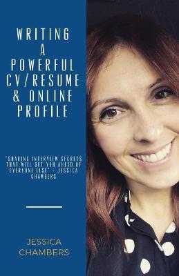 Writing a Powerful Resume/CV, Online Profile & Sharing Interview Secrets