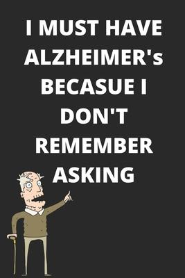 I Must Have Alzheimer S Because I Don T Remember Asking Funny
