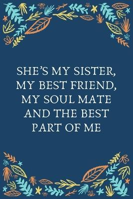 She S My Sister My Best Friend My Soul Mate And The Best Part Of