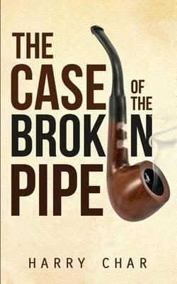 The Case of the Broken Pipe : Harry Char : 9781680281088