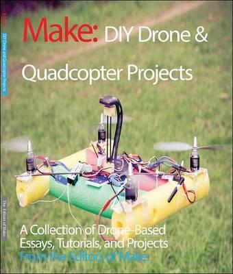DIY Drone and Quadcopter Projects : The Editors of Make