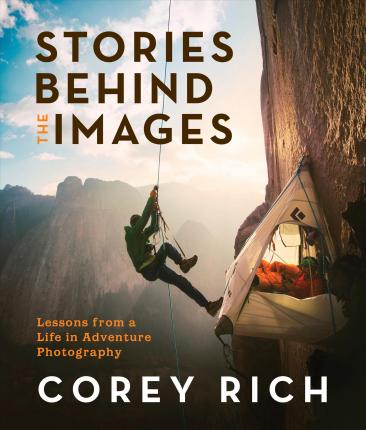 Stories Behind the Images : Lessons from a Life in Adventure Photography