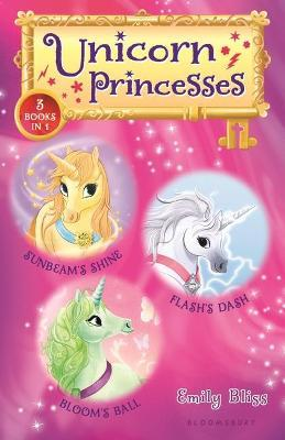 Unicorn Princesses Bind-Up Books 1-3  Sunbeam's Shine, Flash's Dash, and Bloom's Ball