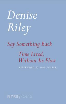 Say Something Back & Time Lived, Without Its Flow