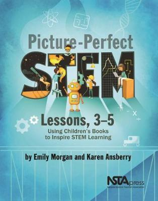 Astrosadventuresbookclub.com Picture-Perfect STEM Lessons, 3-5 : Using Children's Books to Inspire STEM Learning Image