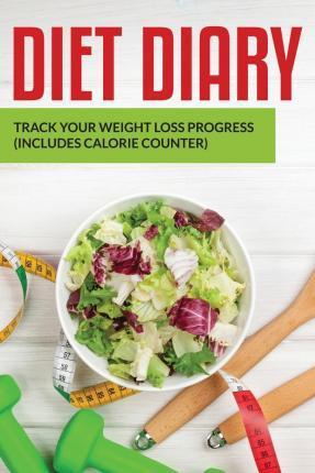 Diet Diary : Track Your Weight Loss Progress (Includes Calorie Counter)