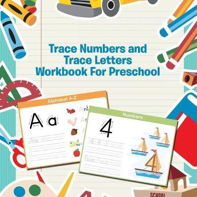 trace numbers and trace letters workbook for preschool speedy publishing llc 9781681454726