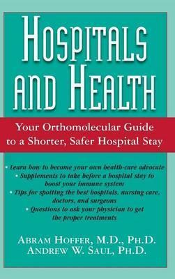 Hospitals and Health : Your Orthomolecular Guide to a Shorter, Safer Hospital Stay – Abram Hoffer