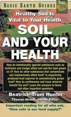 Soil and Your Health : Healthy Soil Is Vital to Your Health – Beatrice Trum Hunter