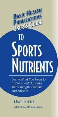 User's Guide to Sports Nutrients – Dave Tuttle