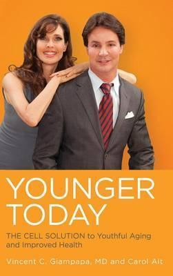 Younger Today : The Cell Solution to Youthful Aging and Improved Health