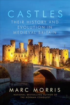 Castles - Their History and Evolution in Medieval Britain