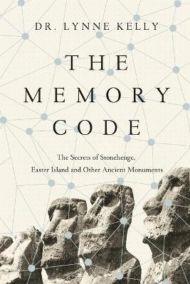 The Memory Code : The Secrets of Stonehenge, Easter Island and Other Ancient Monuments