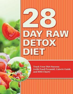 28 Day Raw Detox Diet  Track Your Diet Success (with Food Pyramid, Calorie Guide and BMI Chart)