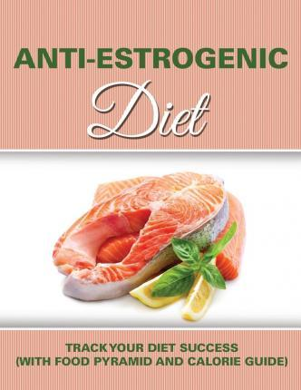 Anti Estrogenic Diet : Track Your Diet Success (with Food Pyramid and Calorie Guide)