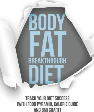 Body Fat Breakthrough Diet : Track Your Diet Success (with Food Pyramid, Calorie Guide and BMI Chart) – Speedy Publishing LLC