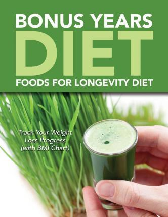 Bonus Years Diet : Foods for Longevity Diet: Track Your Weight Loss Progress (with BMI Chart) – Speedy Publishing LLC
